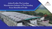 Aditya Profiles The Leading Manufacturer Industry of The Standing Seam