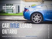 Car Title Loans Ontario to borrow guaranteed money with poor credit