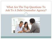 What Are The Top Questions To Ask To A Debt Counselor Agency?