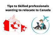 Tips to Skilled professionals wanting to relocate to Canada