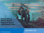 Military Robots Market Report, Shar and Forecast Till 2025