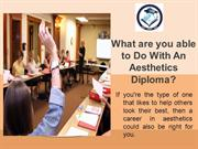 What are you able to Do With An Aesthetics Diploma