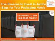 Five Reasons to Invest in Jumbo Bags for Your Packaging Needs