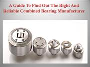 A Guide To Find Out The Right And Reliable Combined Bearing Manufactur