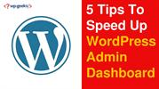 5 Tips To Speed Up WordPress Admin Dashboard