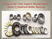 Look at the Vital Aspects Should Know About Cylindrical Roller Bearing