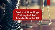 Basics of Handlings Parking Lot Auto Accidents in the US