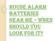 How to Locate the Best House Alarm Batteries Near Me?