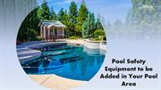 Pool Safety Equipment to be Added in Your Pool Area