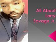 All About Larry Savage Jr.