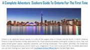 A Complete Adventure Seekers Guide To Ontario For The First Time