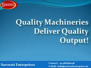 Quality Machineries Deliver Quality Output