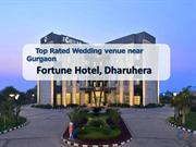 Top Rated Wedding Venues near Gurgaon - Fortune Hotel Dharuhera