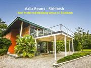 Best Preferred Wedding Venues in Rishikesh - Aalia Resort Rishikesh