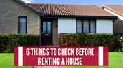 6 Things to Check Before Renting A House