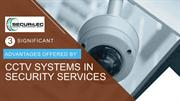 3 Significant Advantages offered by CCTV systems in Security Services