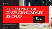 Local Construction Companies - Bishop LTD