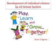 Brian D Agnew | Development of individual citizens by US School System