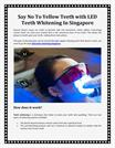 Say No To Yellow Teeth with LED Teeth Whitening In Singapore - Mirage