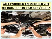 What Should and Should Not Be Included In Car Servicing?