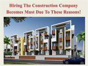 Hiring The Construction Company Becomes Must Due To These Reasons!