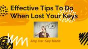 Effective Tips To Do When Lost Your Keys | Anycarkeymade