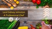 Lord Sidney Johnston - A Professional Chef
