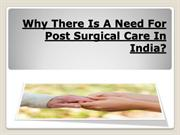 Why There Is A Need For Post Surgical Care In India