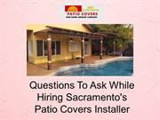 Questions To Ask While Hiring Sacramento's Patio Covers Installer