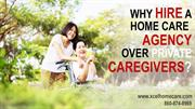 Why Hire A Home Care Agency Over Private Caregivers