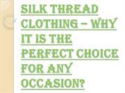 Why Silk Thread Clothing is One of the Gorgeous Clothing Types?