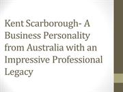 Kent Scarborough- A Business Personality from Australia with an Impres