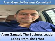 Arun Ganguly The Business Leader Leads From The Front