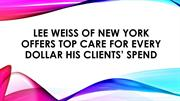 Lee Weiss of New York Offers Top Care for Every Dollar Clients' Spend