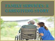FAMILY SERVICES: A CAREGIVING STORY