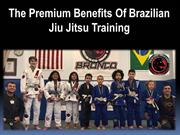 The Premium Benefits Of Brazilian Jiu Jitsu Training