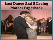 Last Dance: And A Loving Mother Paperback
