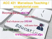 ACC 421  Marvelous Teaching - snaptutorial.com