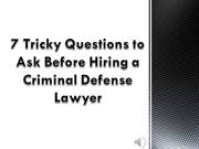 7 Tricky Questions to Ask Before Hiring a Criminal Defense Lawyer