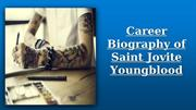 Career Biography of Saint Jovite Youngblood