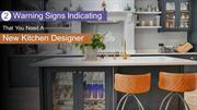 2 Warning Signs Indicating That You Need A New Kitchen Designer