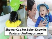 Useable tips during considering to buy a Shower cap for babies