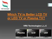 Which TV is Better LCD TV or LED TV or Plasma TV?
