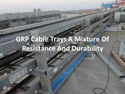 8 Benefits of GRP Cable Trays for your business