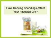 How Tracking Spendings Affect Your Financial Life?