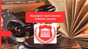 Maryland's Best Criminal Defense Lawyers
