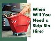 When Will You Need a Skip Bin Hire?