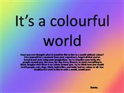 It is a Colourful World