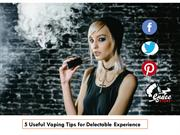 5 Useful Vaping Tips for Delectable Experience