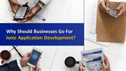 Why Should Businesses Go For Ionic Application Development